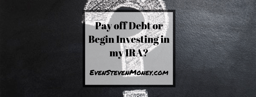 Pay off Debt or Begin Investing in my IRA