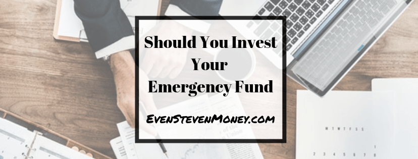 Should You Invest Your Emergency Fund Even Steven Money