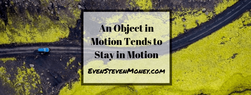 An Object in Motion Tends to Stay in Motion Even Steven Money
