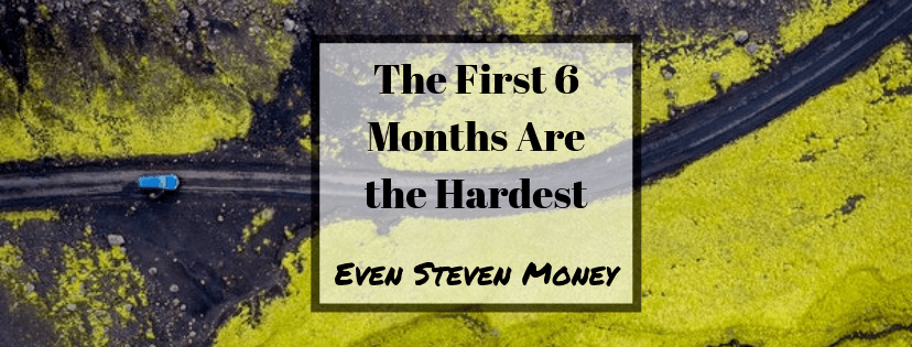 The First 6 Months are the hardest