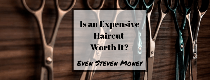 Is an Expensive Haircut Worth It Even Steven Money